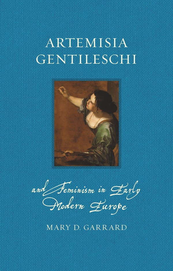 Artemisia Gentileschi and Feminism in Early Modern Europe by Mary D. Garrard. London: Reaktion Books. 2020. Pp. 320. £15.95 (hardback), ISBN9781789142020.